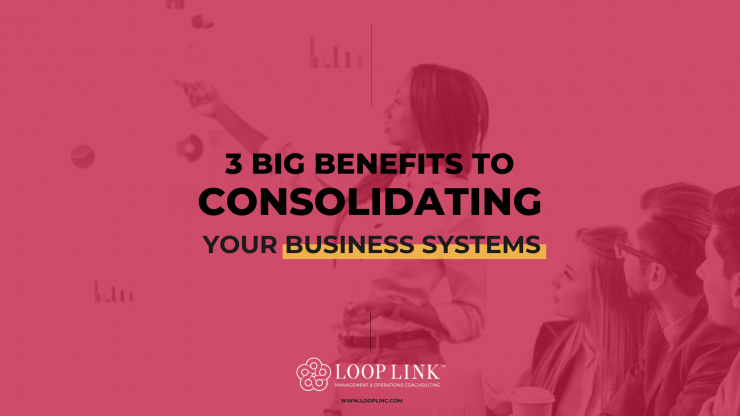 Big 3 Benefits to Consolidating Your Business Systems