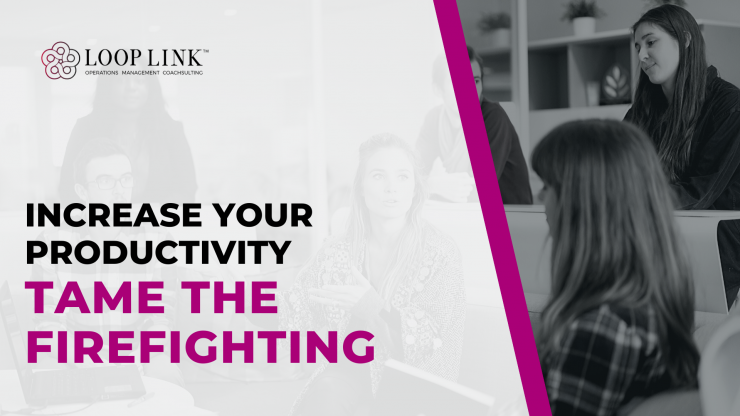 Increase Your Productivity and Tame The Firefighting