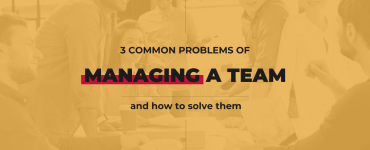 How to Solve the 3 Common Problems when Managing a Team