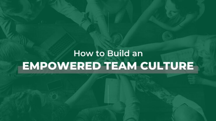 How to Build an Empowered Team Culture - Blog Image